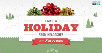 "excedrin Excedrin ""Take A Holiday From Headaches"" Sweepstakes & Instant Win Game ($111,000 in Prizes!)"