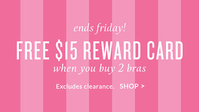bras Victoria Secret: $15 in Secret Reward Cards with Purchase of 2 Bras + Surprise for Trying on a Bra!